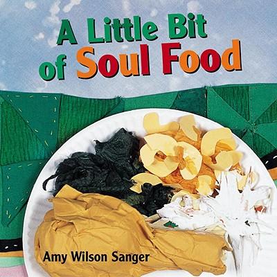 A Little Bit of Soul Food By Sanger, Amy Wilson
