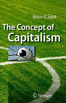The Concept of Capitalism By Scott, Bruce R.
